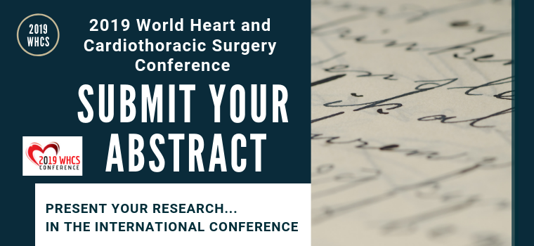 SUBMIT YOUR ABSTRACT, 2019 World Heart and Cardiothoracic Surgery Conference